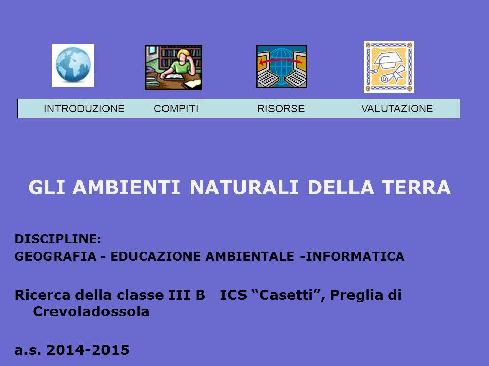"""GLI AMBIENTI NATURALI DELLA TERRA DISCIPLINE: GEOGRAFIA - EDUCAZIONE AMBIENTALE -INFORMATICA Ricerca della classe III B ICS """"Casetti"""", Preglia di Crev"""