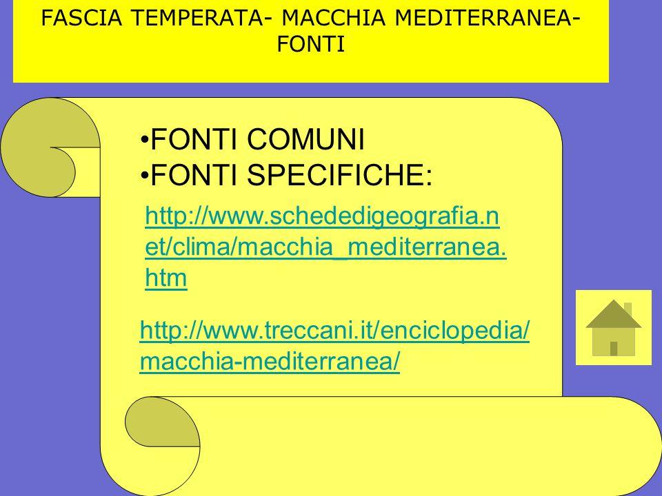 FASCIA TEMPERATA- MACCHIA MEDITERRANEA- FONTI FONTI COMUNI FONTI SPECIFICHE: http://www.schededigeografia.n et/clima/macchia_mediterranea. htm http://