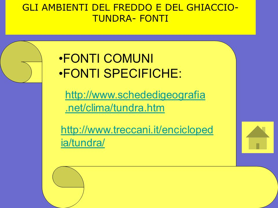 GLI AMBIENTI DEL FREDDO E DEL GHIACCIO- TUNDRA- FONTI FONTI COMUNI FONTI SPECIFICHE: http://www.schededigeografia.net/clima/tundra.htm http://www.trec