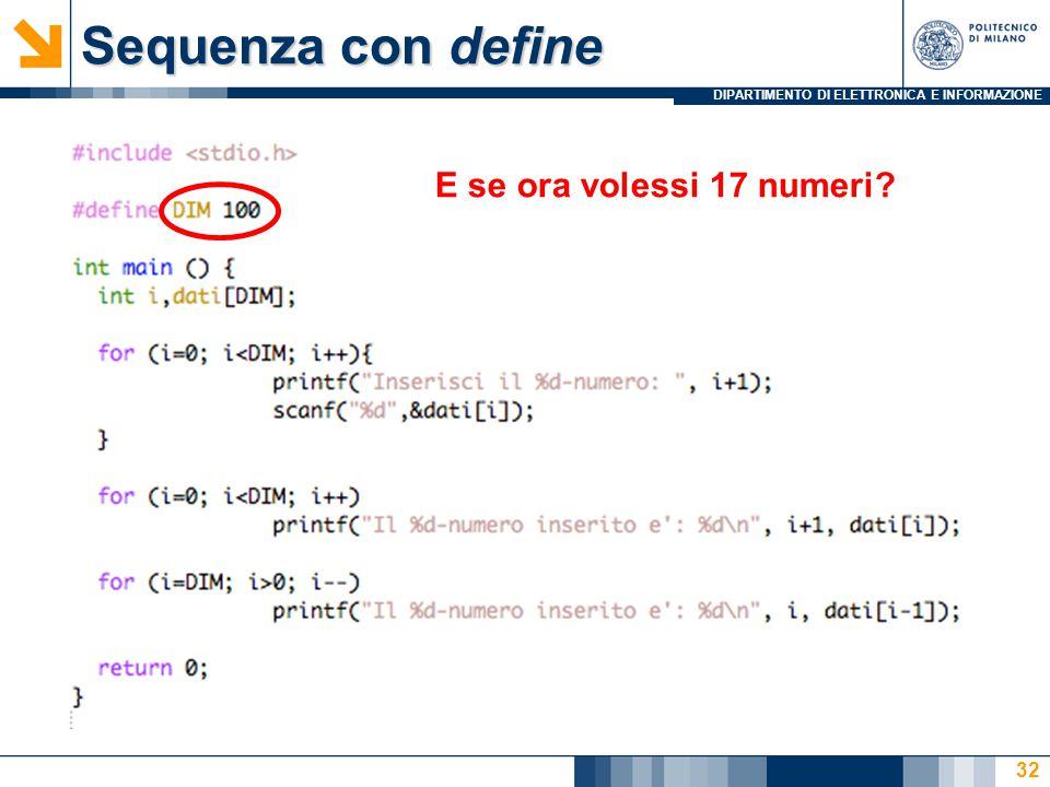 DIPARTIMENTO DI ELETTRONICA E INFORMAZIONE Sequenza con define 32 E se ora volessi 17 numeri?