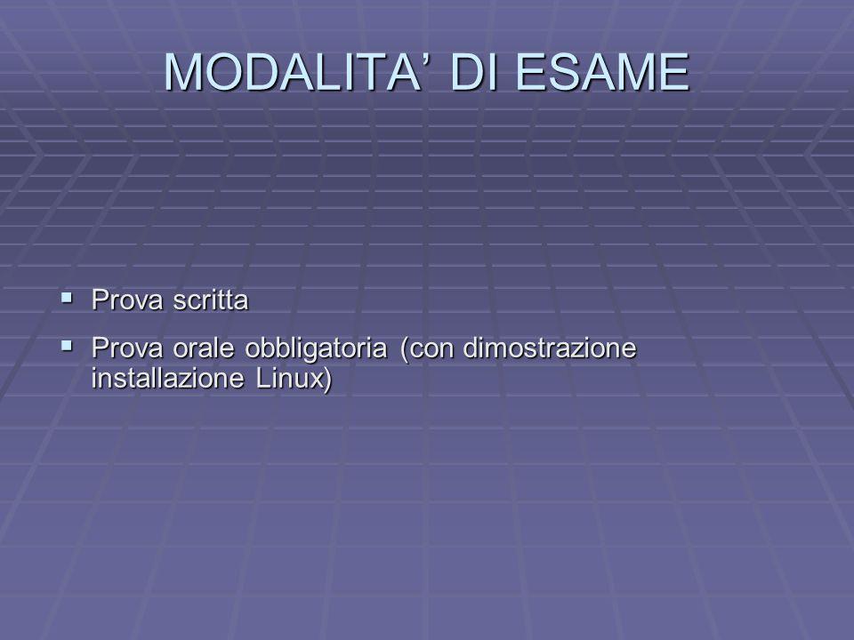 MODALITA' DI ESAME  Prova scritta  Prova orale obbligatoria (con dimostrazione installazione Linux)
