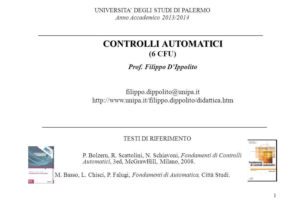 1 UNIVERSITA' DEGLI STUDI DI PALERMO Anno Accademico 2013/2014 CONTROLLI AUTOMATICI (6 CFU) Prof. Filippo D'Ippolito filippo.dippolito@unipa.it http:/