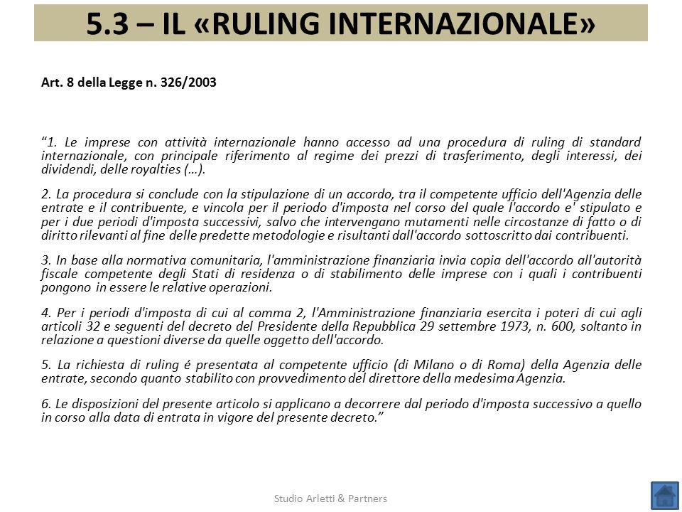 """5.3 – IL «RULING INTERNAZIONALE» Studio Arletti & Partners Art. 8 della Legge n. 326/2003 """"1. Le imprese con attività internazionale hanno accesso ad"""