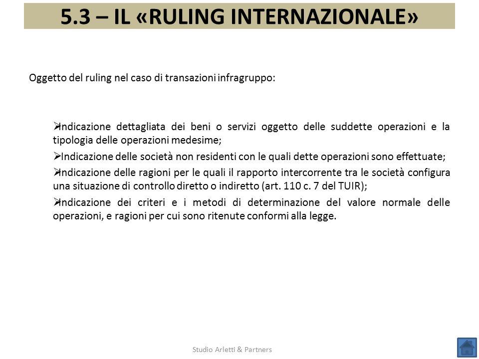 5.3 – IL «RULING INTERNAZIONALE» Studio Arletti & Partners Oggetto del ruling nel caso di transazioni infragruppo:  Indicazione dettagliata dei beni