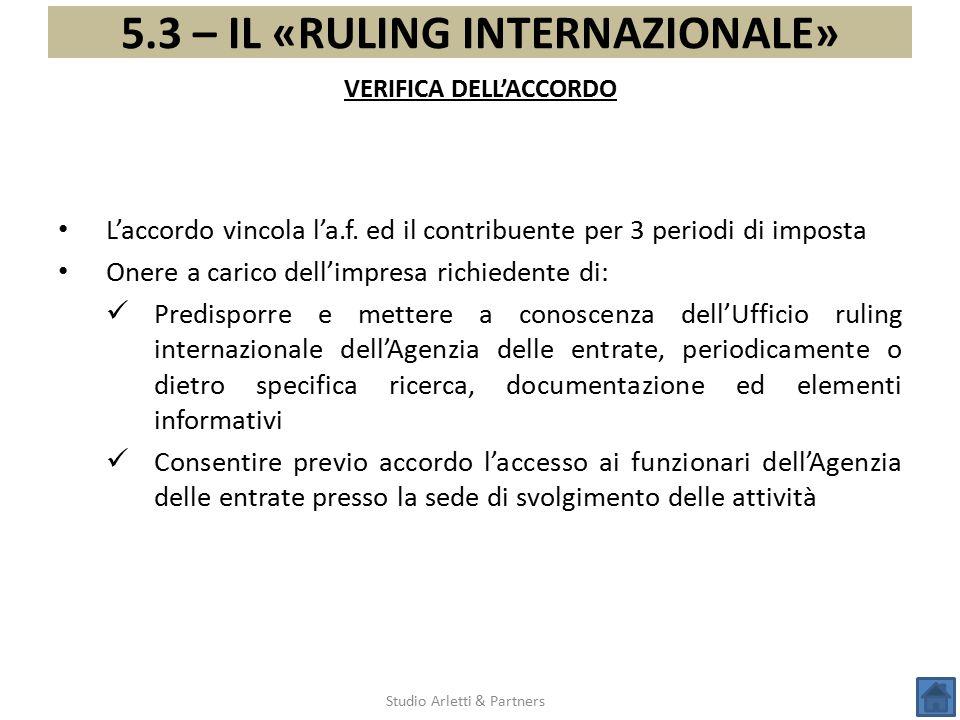 5.3 – IL «RULING INTERNAZIONALE» Studio Arletti & Partners L'accordo vincola l'a.f. ed il contribuente per 3 periodi di imposta Onere a carico dell'im