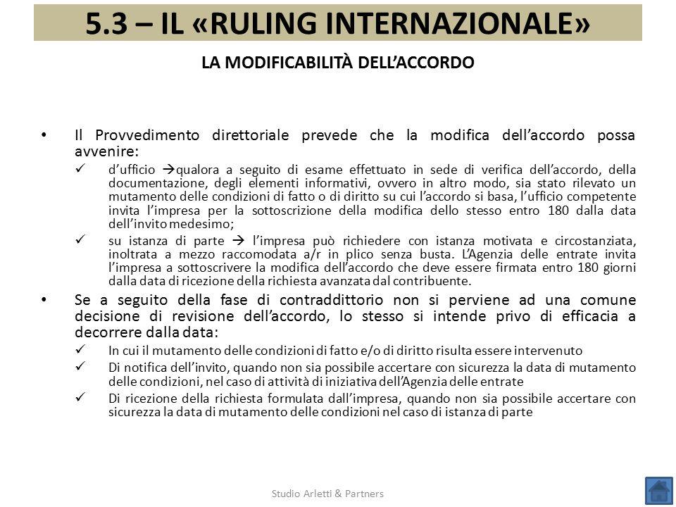 5.3 – IL «RULING INTERNAZIONALE» Studio Arletti & Partners Il Provvedimento direttoriale prevede che la modifica dell'accordo possa avvenire: d'uffici