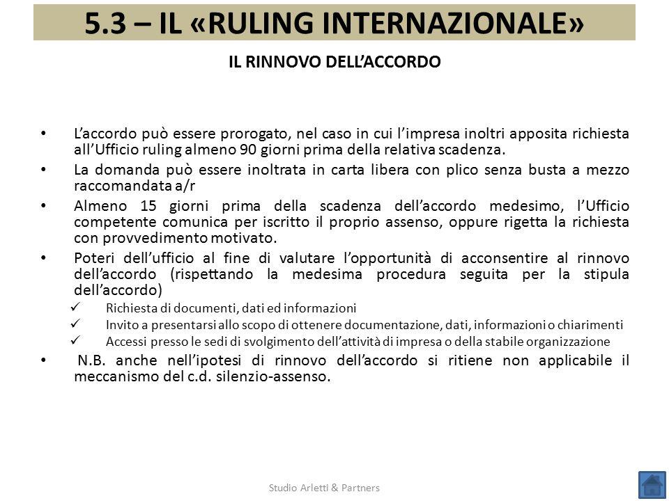 5.3 – IL «RULING INTERNAZIONALE» Studio Arletti & Partners L'accordo può essere prorogato, nel caso in cui l'impresa inoltri apposita richiesta all'Uf