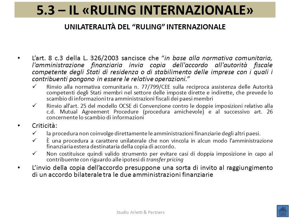 """5.3 – IL «RULING INTERNAZIONALE» Studio Arletti & Partners L'art. 8 c.3 della L. 326/2003 sancisce che """"in base alla normativa comunitaria, l'amminist"""