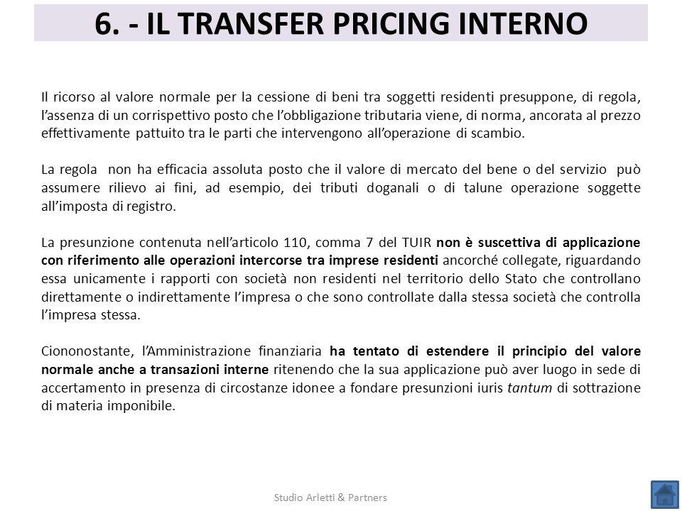 6. - IL TRANSFER PRICING INTERNO Studio Arletti & Partners Il ricorso al valore normale per la cessione di beni tra soggetti residenti presuppone, di