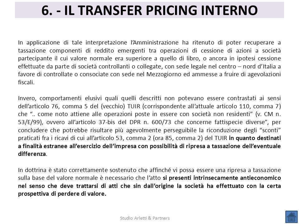 6. - IL TRANSFER PRICING INTERNO Studio Arletti & Partners In applicazione di tale interpretazione l'Amministrazione ha ritenuto di poter recuperare a