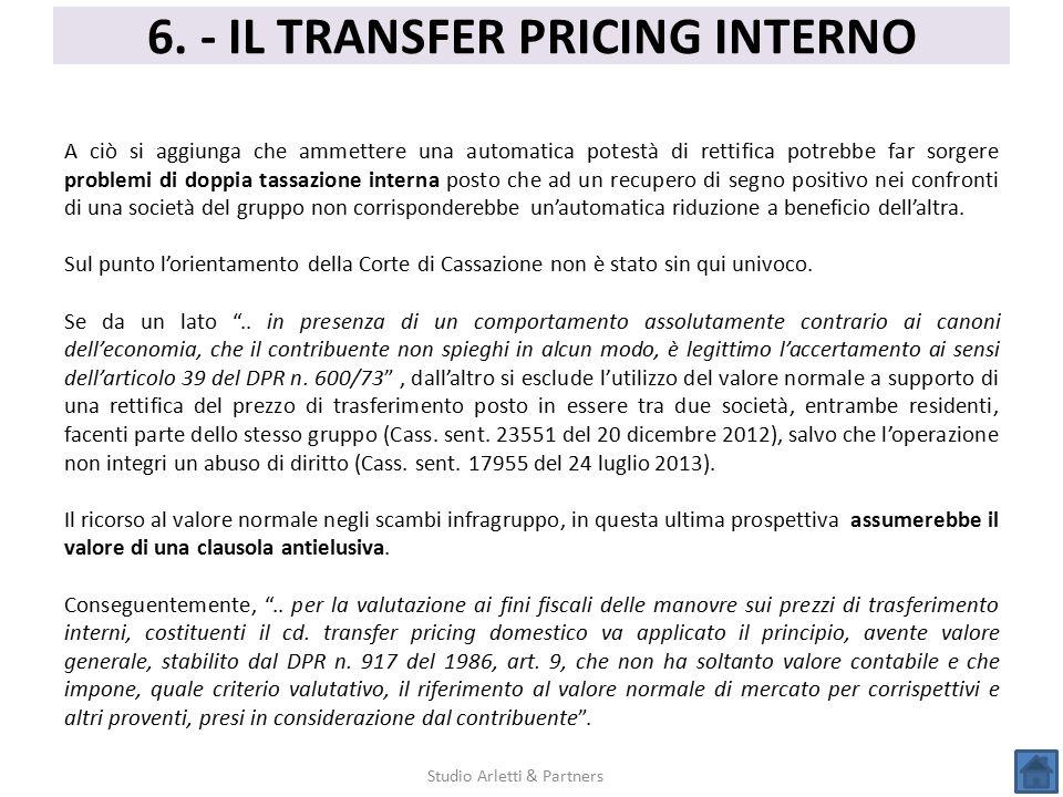 6. - IL TRANSFER PRICING INTERNO Studio Arletti & Partners A ciò si aggiunga che ammettere una automatica potestà di rettifica potrebbe far sorgere pr