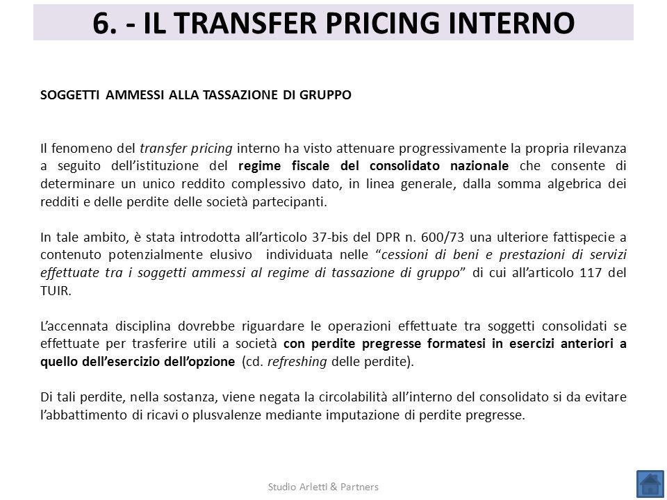 6. - IL TRANSFER PRICING INTERNO Studio Arletti & Partners SOGGETTI AMMESSI ALLA TASSAZIONE DI GRUPPO Il fenomeno del transfer pricing interno ha vist