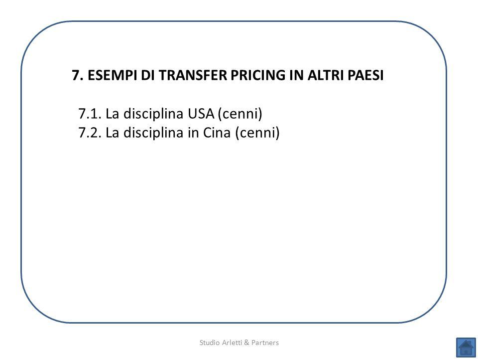 Studio Arletti & Partners 7. ESEMPI DI TRANSFER PRICING IN ALTRI PAESI 7.1. La disciplina USA (cenni) 7.2. La disciplina in Cina (cenni)