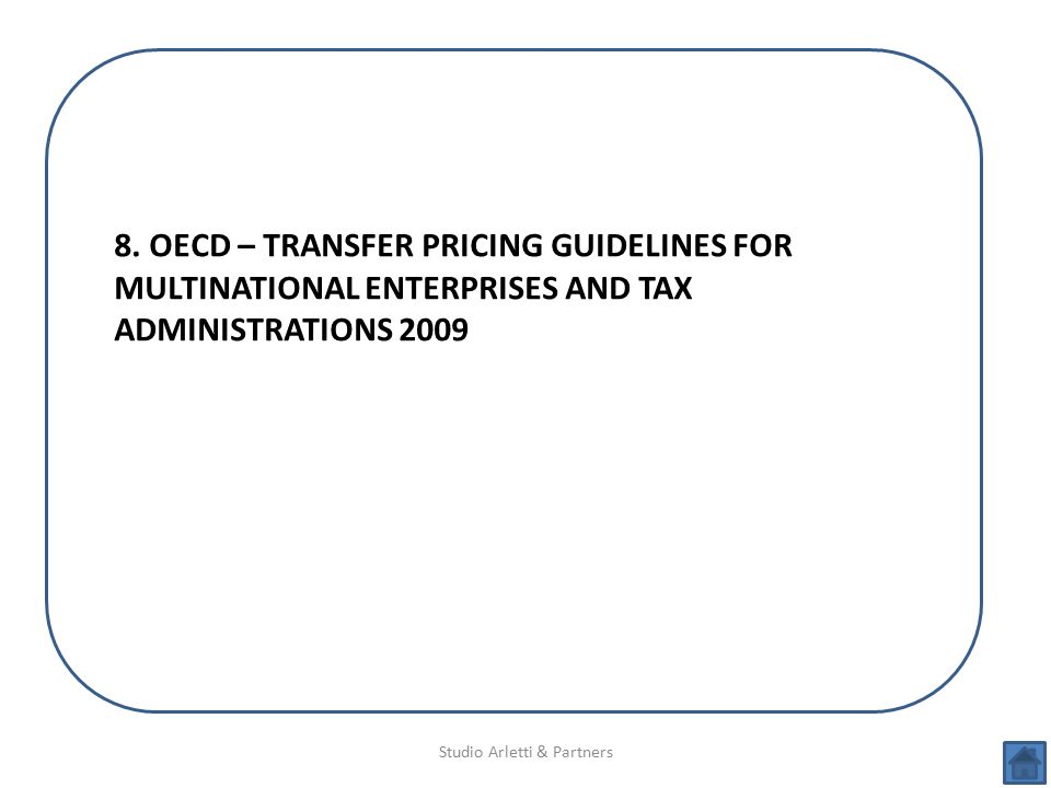 Studio Arletti & Partners 8. OECD – TRANSFER PRICING GUIDELINES FOR MULTINATIONAL ENTERPRISES AND TAX ADMINISTRATIONS 2009