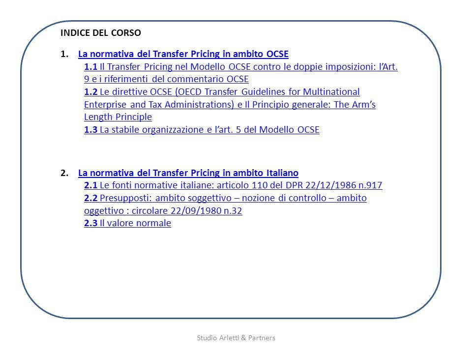 Studio Arletti & Partners INDICE DEL CORSO 1.La normativa del Transfer Pricing in ambito OCSELa normativa del Transfer Pricing in ambito OCSE 1.1 Il T