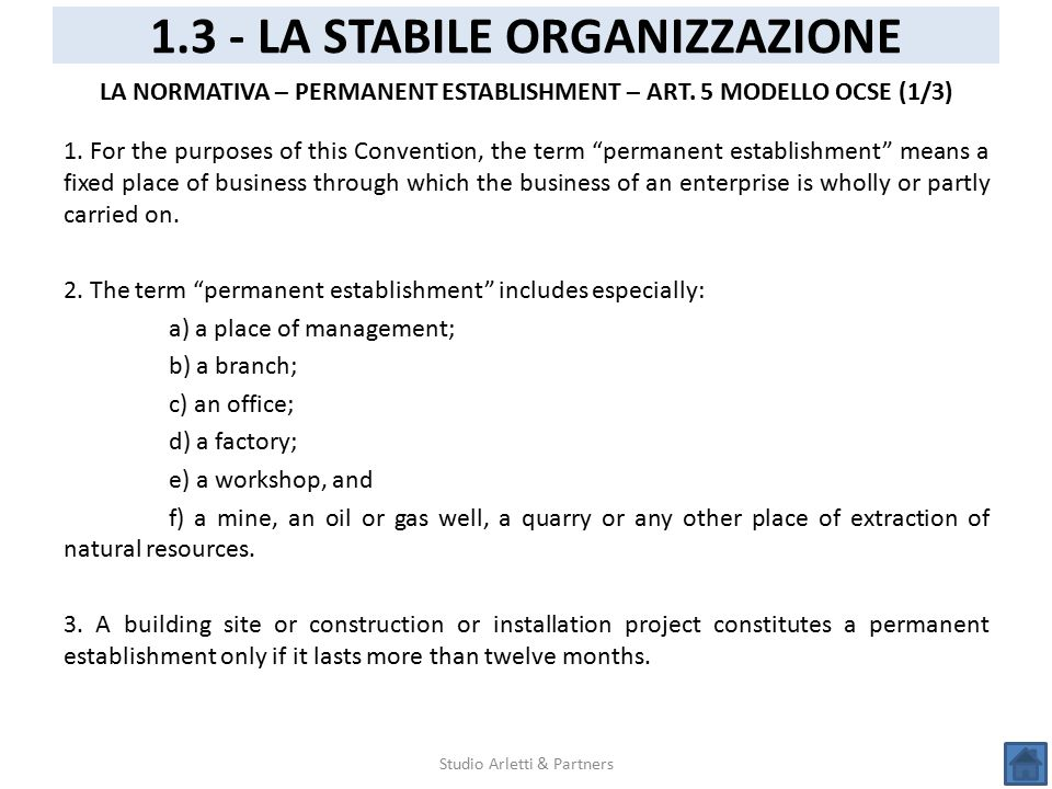 Studio Arletti & Partners 1.3 - LA STABILE ORGANIZZAZIONE LA NORMATIVA – PERMANENT ESTABLISHMENT – ART. 5 MODELLO OCSE (1/3) 1. For the purposes of th
