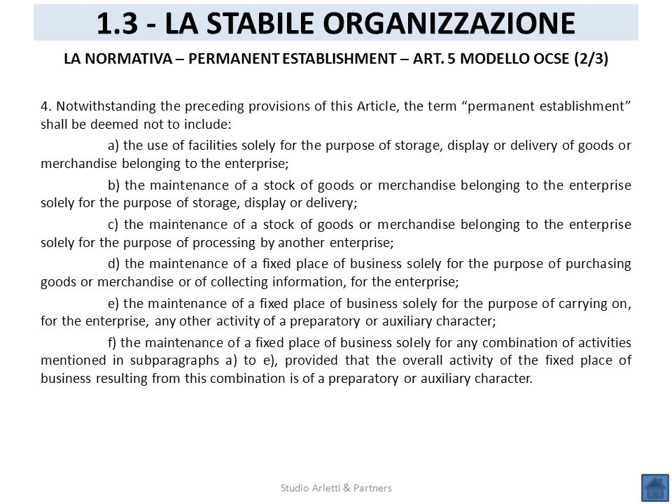 Studio Arletti & Partners 1.3 - LA STABILE ORGANIZZAZIONE LA NORMATIVA – PERMANENT ESTABLISHMENT – ART. 5 MODELLO OCSE (2/3) 4. Notwithstanding the pr
