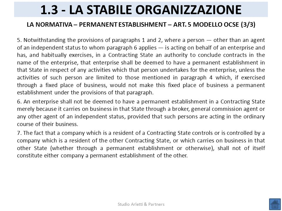 Studio Arletti & Partners 1.3 - LA STABILE ORGANIZZAZIONE LA NORMATIVA – PERMANENT ESTABLISHMENT – ART. 5 MODELLO OCSE (3/3) 5. Notwithstanding the pr