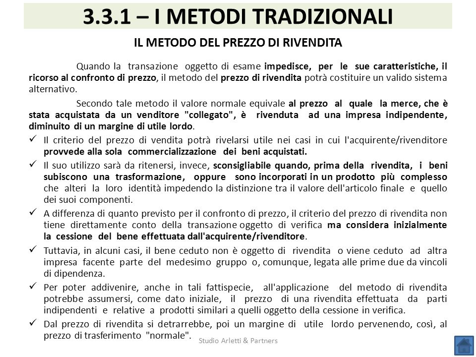Studio Arletti & Partners 3.3.1 – I METODI TRADIZIONALI IL METODO DEL PREZZO DI RIVENDITA Quando la transazione oggetto di esame impedisce, per le sue
