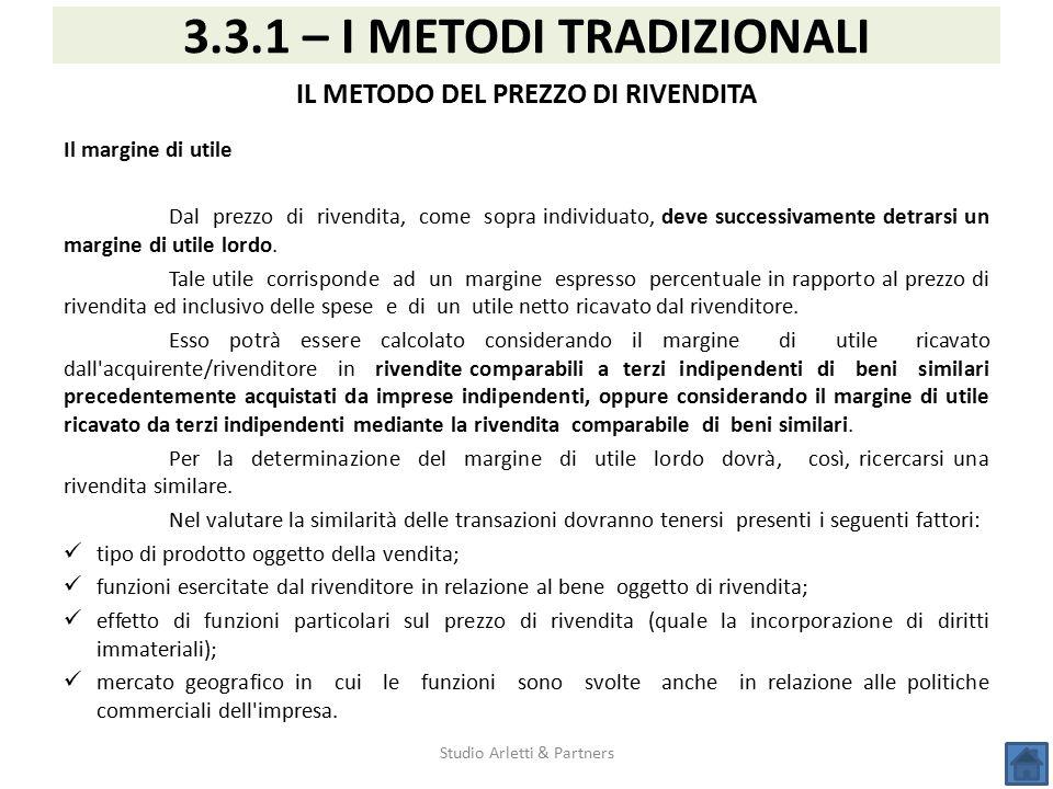 Studio Arletti & Partners 3.3.1 – I METODI TRADIZIONALI IL METODO DEL PREZZO DI RIVENDITA Il margine di utile Dal prezzo di rivendita, come sopra indi