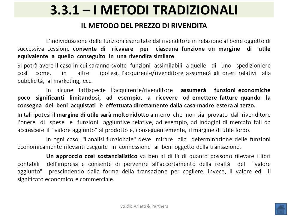 Studio Arletti & Partners 3.3.1 – I METODI TRADIZIONALI IL METODO DEL PREZZO DI RIVENDITA L'individuazione delle funzioni esercitate dal rivenditore i