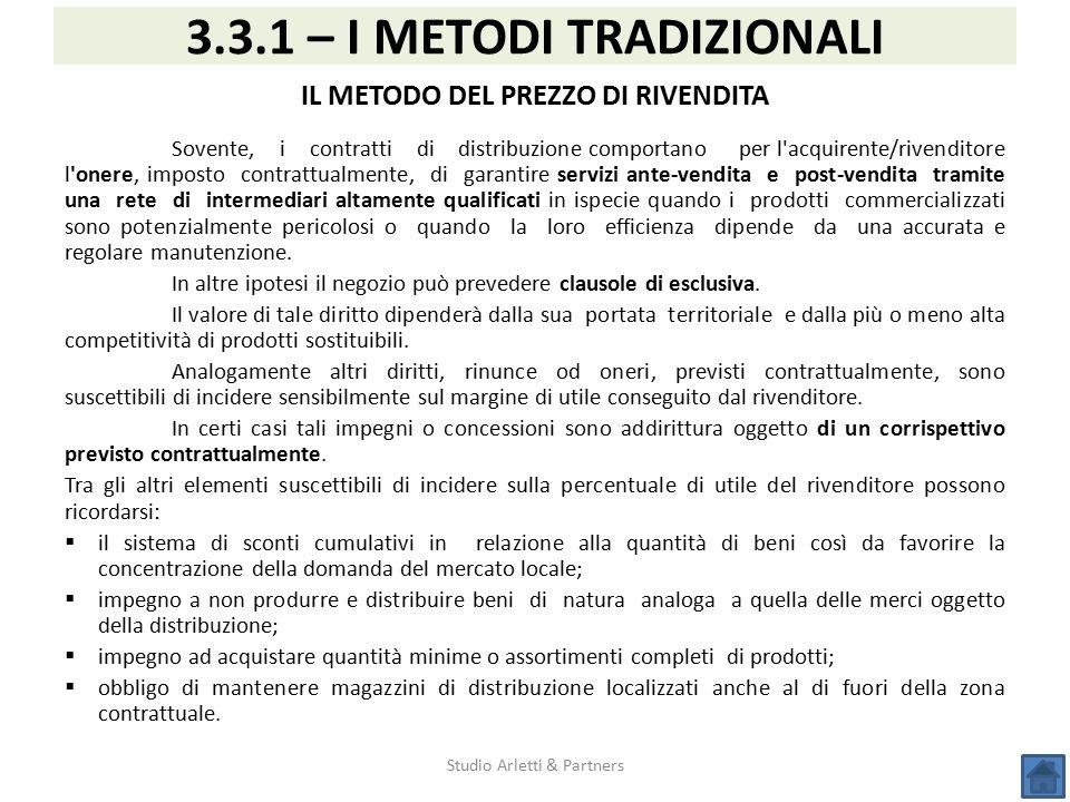 Studio Arletti & Partners 3.3.1 – I METODI TRADIZIONALI IL METODO DEL PREZZO DI RIVENDITA Sovente, i contratti di distribuzione comportano per l'acqui