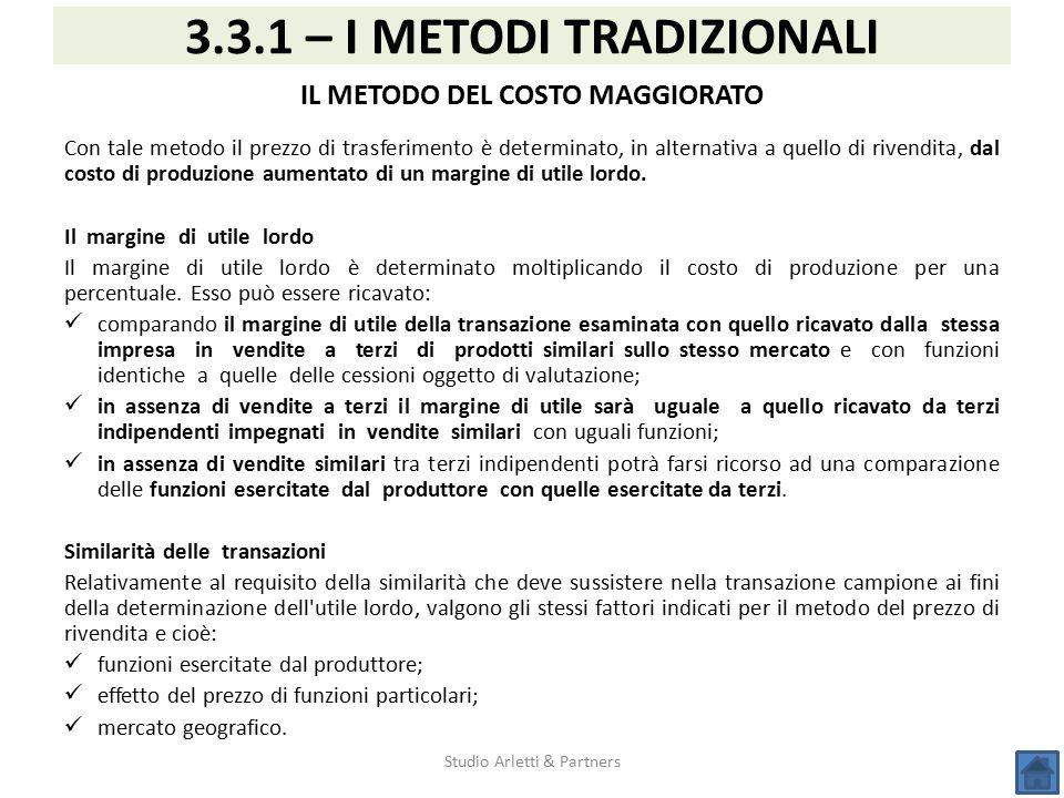 Studio Arletti & Partners 3.3.1 – I METODI TRADIZIONALI IL METODO DEL COSTO MAGGIORATO Con tale metodo il prezzo di trasferimento è determinato, in al