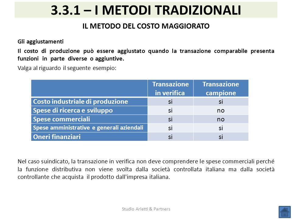 Studio Arletti & Partners 3.3.1 – I METODI TRADIZIONALI IL METODO DEL COSTO MAGGIORATO Gli aggiustamenti Il costo di produzione può essere aggiustato