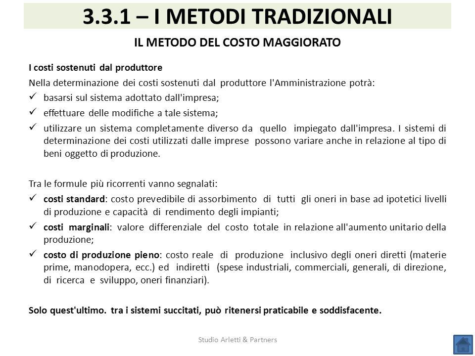 Studio Arletti & Partners 3.3.1 – I METODI TRADIZIONALI IL METODO DEL COSTO MAGGIORATO I costi sostenuti dal produttore Nella determinazione dei costi