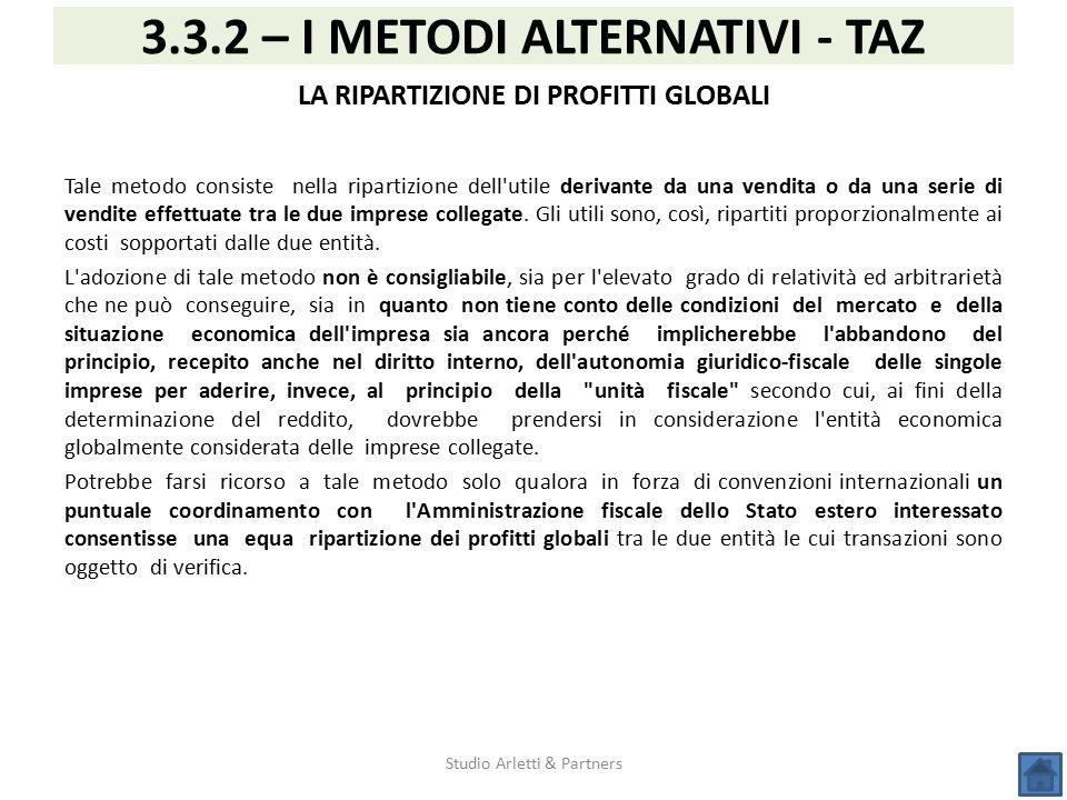 Studio Arletti & Partners 3.3.2 – I METODI ALTERNATIVI - TAZ LA RIPARTIZIONE DI PROFITTI GLOBALI Tale metodo consiste nella ripartizione dell'utile de