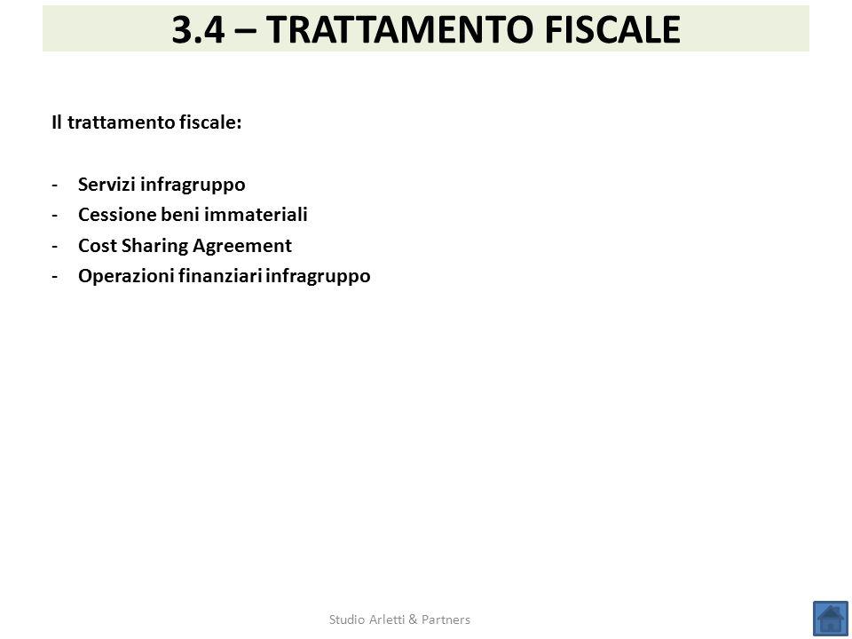Studio Arletti & Partners 3.4 – TRATTAMENTO FISCALE Il trattamento fiscale: -Servizi infragruppo -Cessione beni immateriali -Cost Sharing Agreement -O