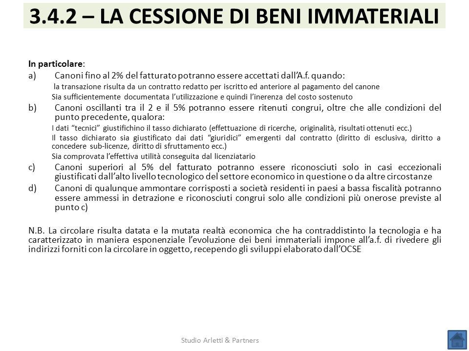 Studio Arletti & Partners 3.4.2 – LA CESSIONE DI BENI IMMATERIALI In particolare: a)Canoni fino al 2% del fatturato potranno essere accettati dall'A.f