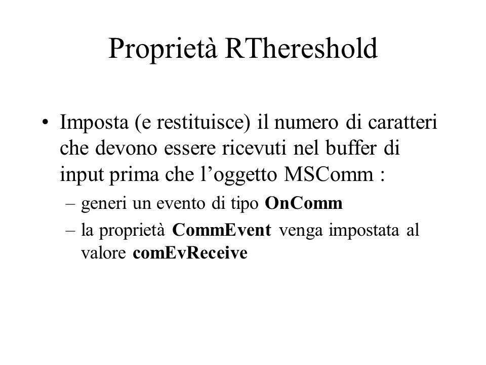 Proprietà RTSEnable Abilita o disabilita la linea RTS Esempio MSComm1.RTSEnable=True oppure MSComm1.RTSEnable=False Osservazione: sulla porta ricevente genera un segnale CTS