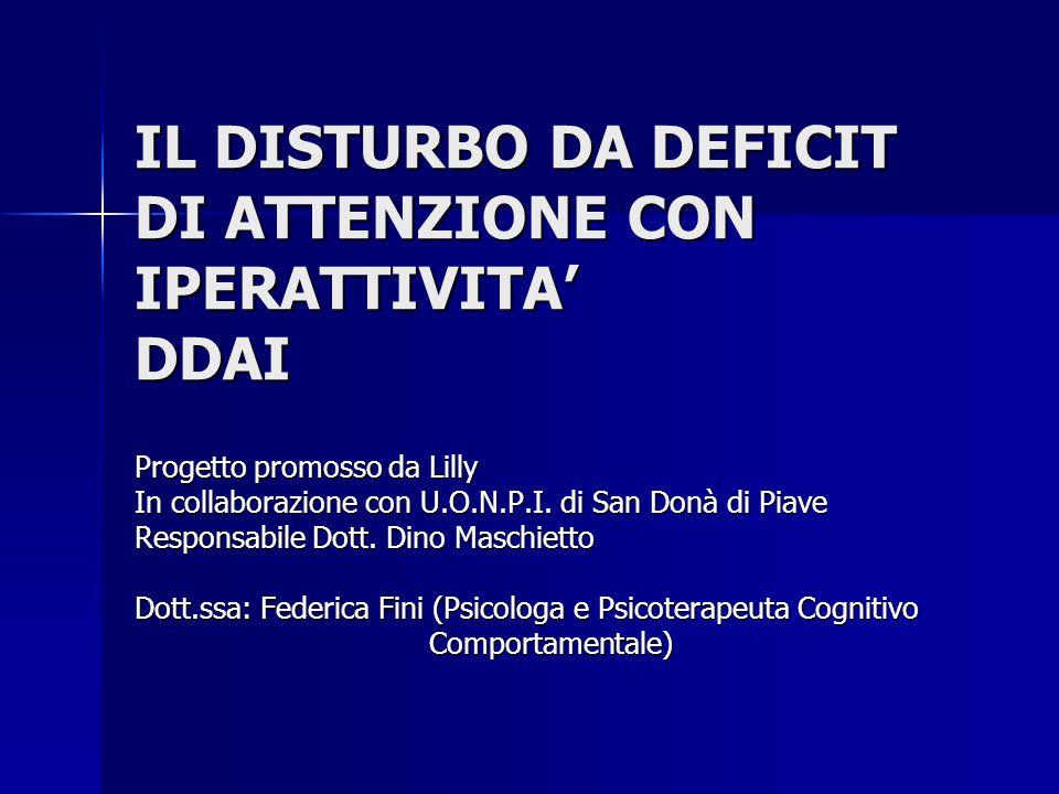 IL DISTURBO DA DEFICIT DI ATTENZIONE CON IPERATTIVITA' DDAI Progetto promosso da Lilly In collaborazione con U.O.N.P.I. di San Donà di Piave Responsab