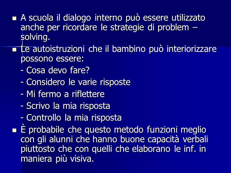 A scuola il dialogo interno può essere utilizzato anche per ricordare le strategie di problem – solving. A scuola il dialogo interno può essere utiliz