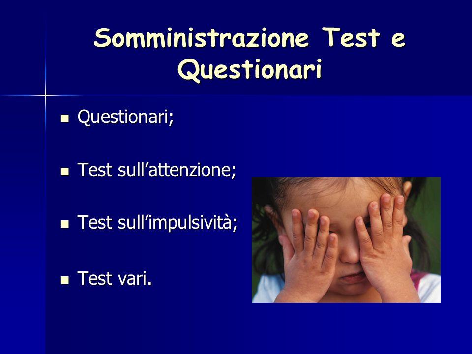 Somministrazione Test e Questionari Questionari; Questionari; Test sull'attenzione; Test sull'attenzione; Test sull'impulsività; Test sull'impulsività; Test vari.