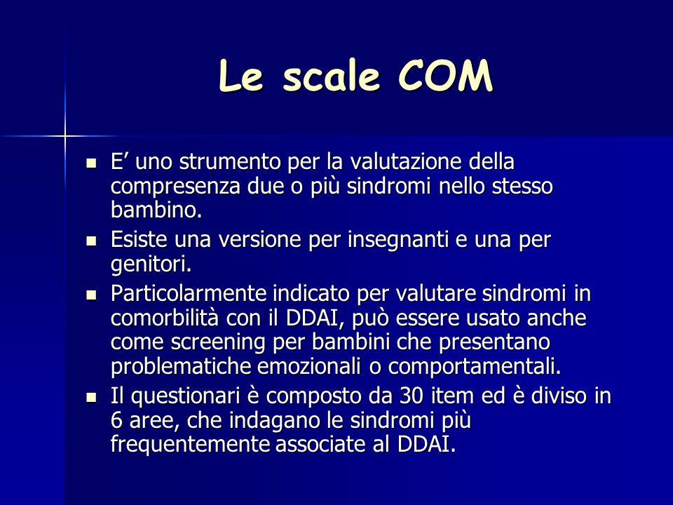 Le scale COM E' uno strumento per la valutazione della compresenza due o più sindromi nello stesso bambino. E' uno strumento per la valutazione della