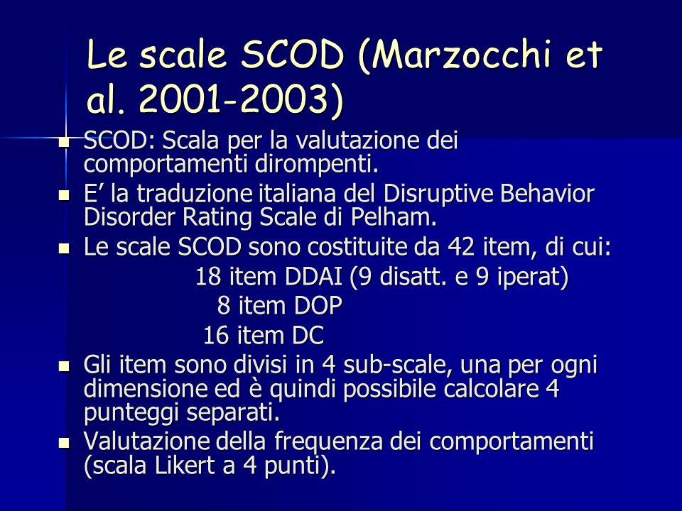Le scale SCOD (Marzocchi et al. 2001-2003) SCOD: Scala per la valutazione dei comportamenti dirompenti. SCOD: Scala per la valutazione dei comportamen