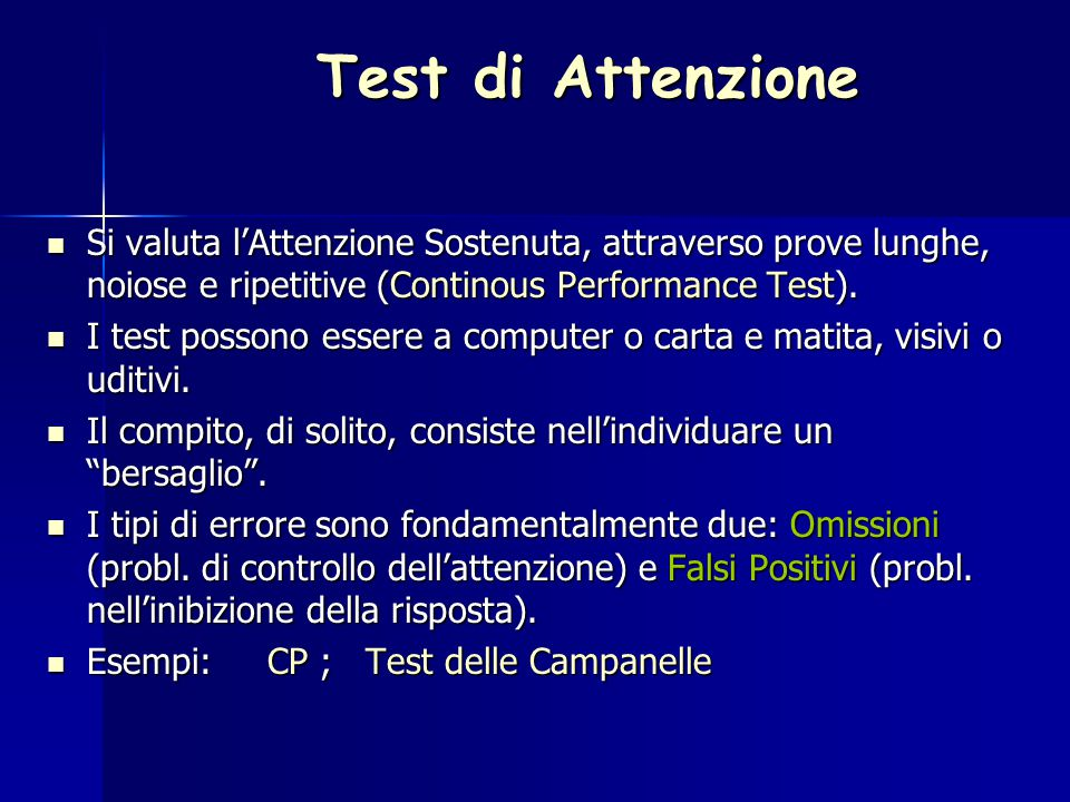 Test di Attenzione Si valuta l'Attenzione Sostenuta, attraverso prove lunghe, noiose e ripetitive (Continous Performance Test). Si valuta l'Attenzione