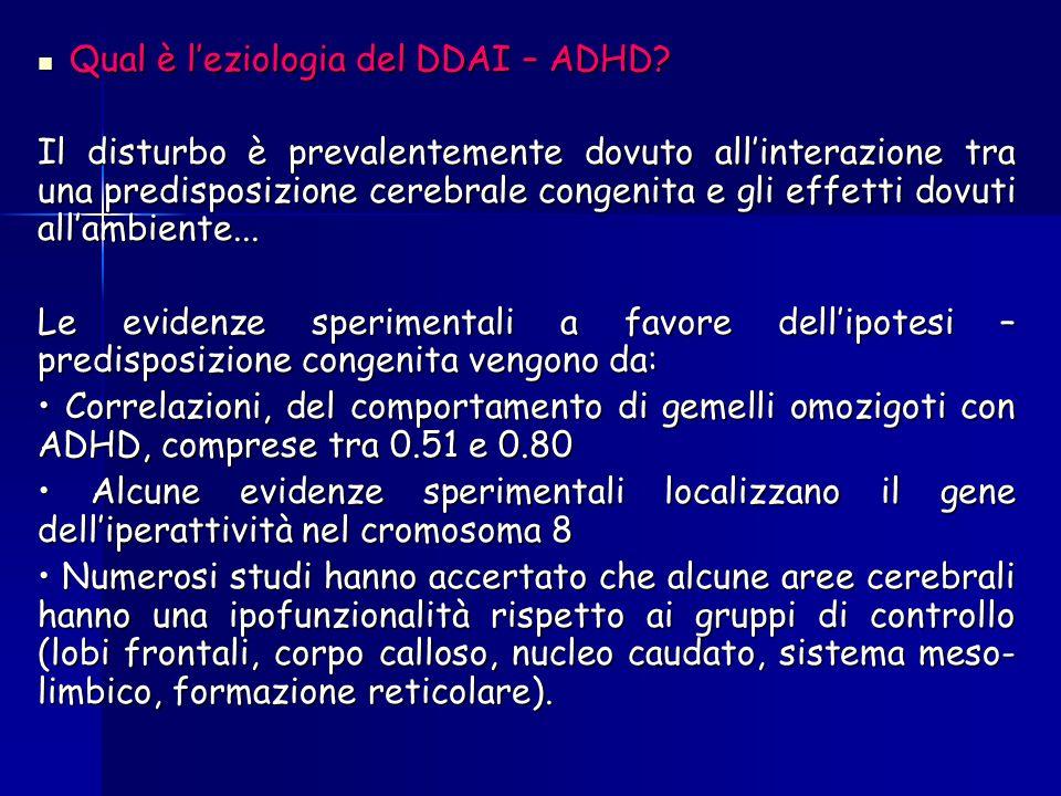 Qual è l'eziologia del DDAI – ADHD? Qual è l'eziologia del DDAI – ADHD? Il disturbo è prevalentemente dovuto all'interazione tra una predisposizione c