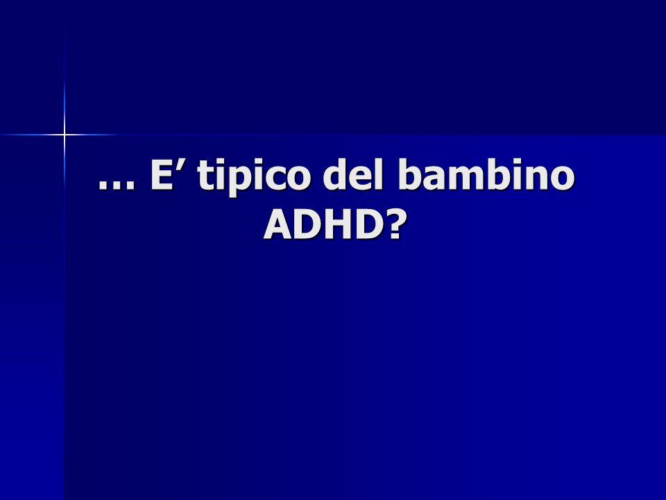 … E' tipico del bambino ADHD?