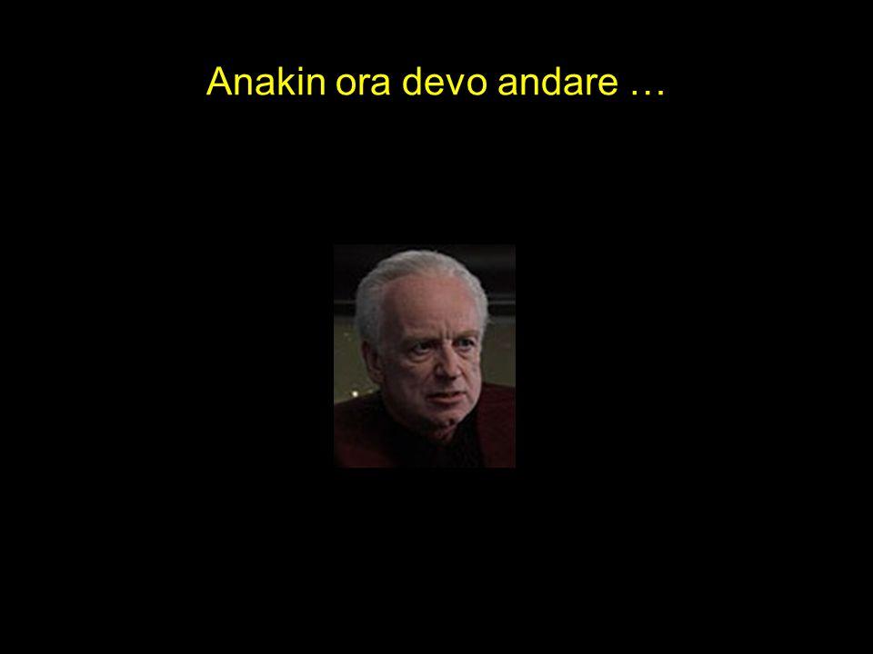 Anakin ora devo andare …