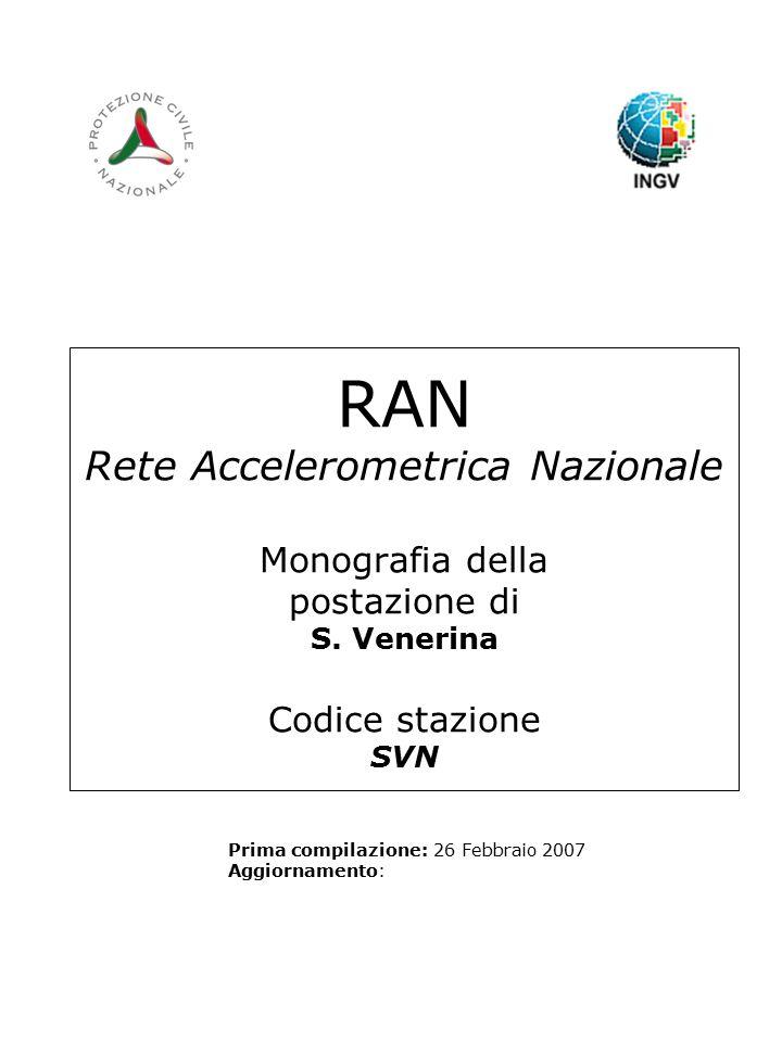 RAN Rete Accelerometrica Nazionale Monografia della postazione di S. Venerina Codice stazione SVN Prima compilazione: 26 Febbraio 2007 Aggiornamento: