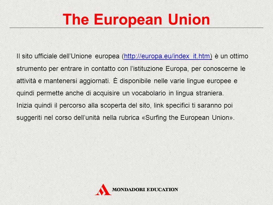 The European Union Il sito ufficiale dell'Unione europea (http://europa.eu/index_it.htm) è un ottimo strumento per entrare in contatto con l'istituzio