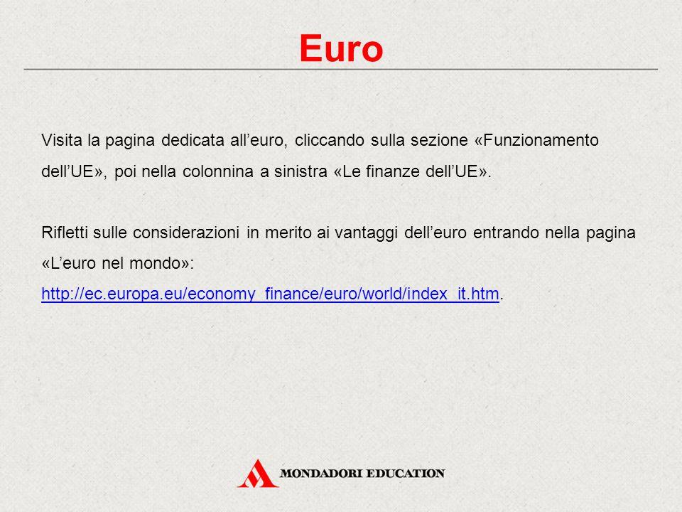 Euro Visita la pagina dedicata all'euro, cliccando sulla sezione «Funzionamento dell'UE», poi nella colonnina a sinistra «Le finanze dell'UE».