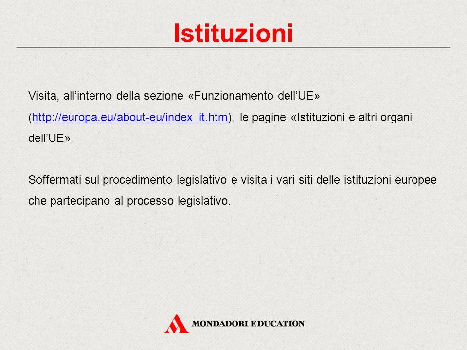 Istituzioni Visita, all'interno della sezione «Funzionamento dell'UE» (http://europa.eu/about-eu/index_it.htm), le pagine «Istituzioni e altri organi
