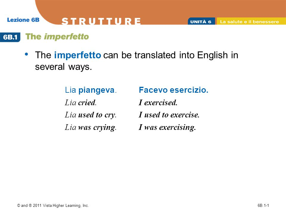 © and ® 2011 Vista Higher Learning, Inc.6B.1-1 The imperfetto can be translated into English in several ways.
