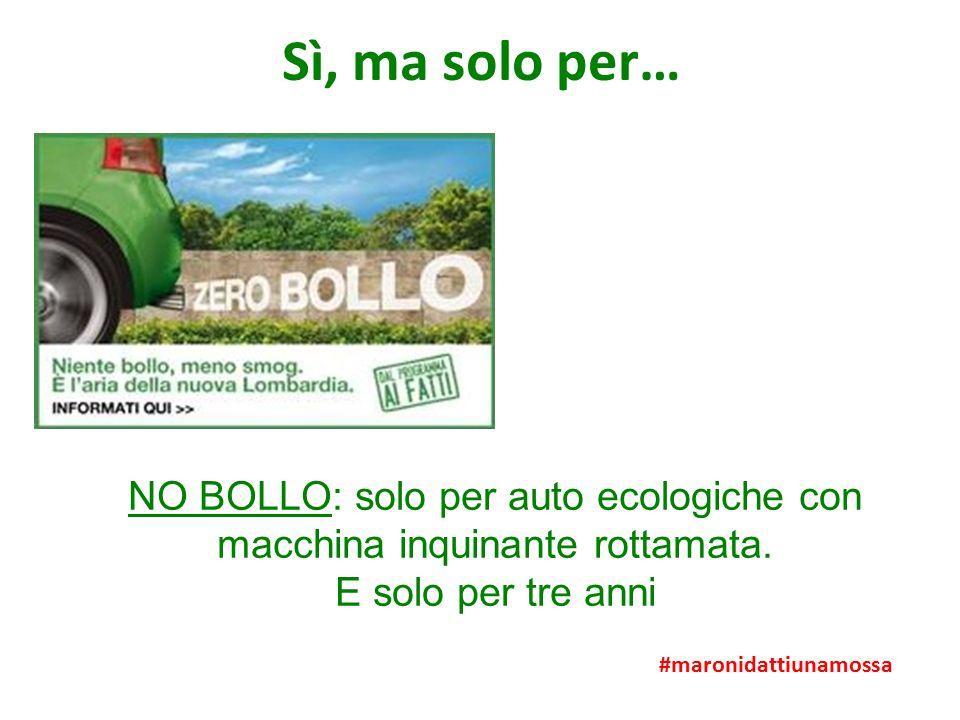 Sì, ma solo per… #maronidattiunamossa NO BOLLO: solo per auto ecologiche con macchina inquinante rottamata.