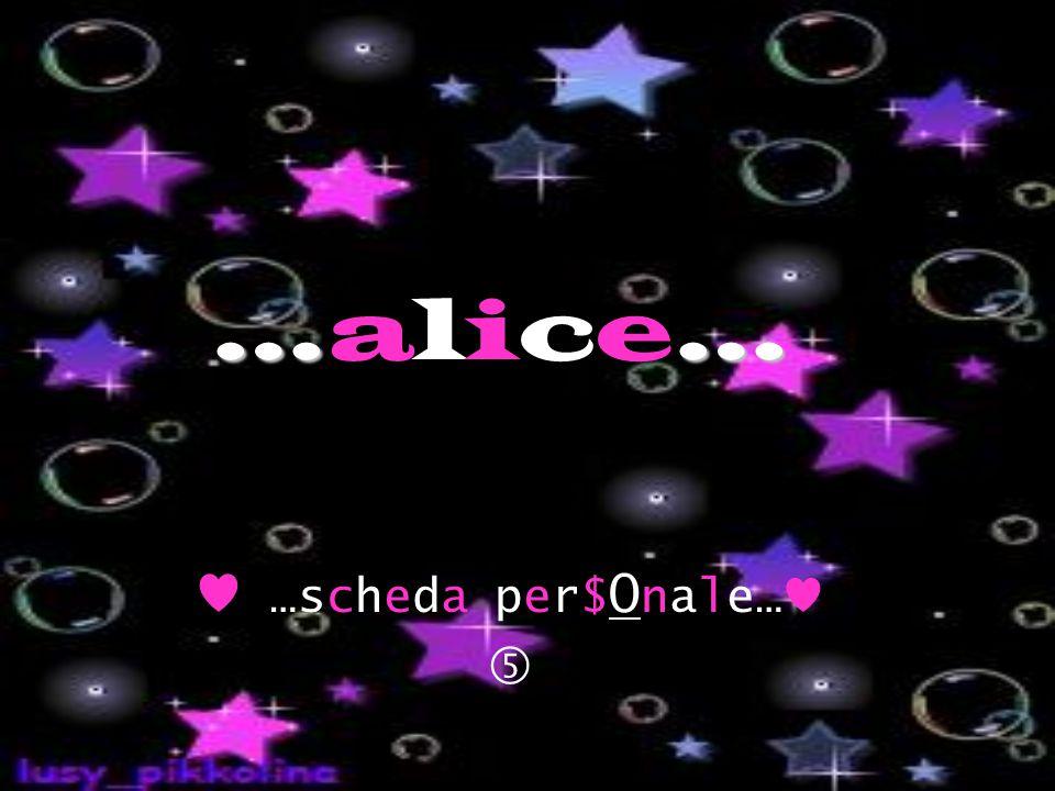 ………alice…………alice… ♥ …scheda per$ O nale… ♥ …