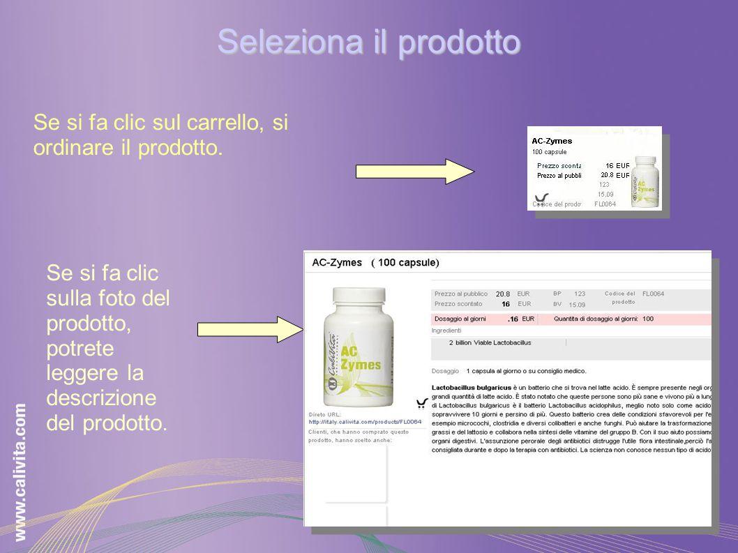 Seleziona il prodotto Se si fa clic sul carrello, si ordinare il prodotto. Se si fa clic sulla foto del prodotto, potrete leggere la descrizione del p